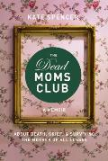 Dead Moms Club A Memoir about Death Grief & Surviving the Mother of All Losses