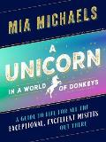 Unicorn in a World of Donkeys A Guide to Life for All the Exceptional Excellent Misfits Out There