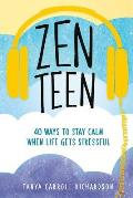 Zen Teen 40 Ways to Stay Calm When Life Gets Stressful