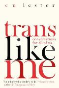 Trans Like Me Conversations for All of Us