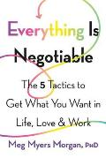 Everything Is Negotiable The 5 Tactics to Get What You Want in Life Love & Work