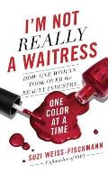 Im Not Really a Waitress How One Woman Took Over the Beauty Industry One Color at a Time