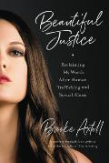 Beautiful Justice Reclaiming My Worth After Human Trafficking & Sexual Abuse