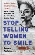 Stop Telling Women to Smile Stories of Street Harassment & How Were Taking Back Our Power