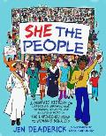 She the People A Graphic History of Uprisings Breakdowns Setbacks Revolts & Enduring Hope on the Unfinished Road to Womens Equ