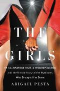 Girls An All American Town a Predatory Doctor & the Untold Story of the Gymnasts Who Brought Him Down