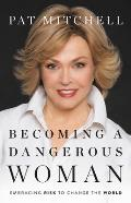 Becoming a Dangerous Woman Embracing Risk to Change the World