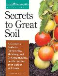 Secrets To Great Soil A Growers Guide To Composting Mulching & Creating Healthy Fertile Soil for Your Garden & Lawn