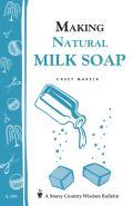 Making Natural Milk Soap Storey Country Wisdom Bulletin A 199