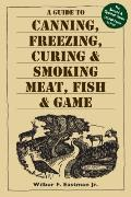 Guide to Canning Freezing Curing & Smoking Meat Fish & Game