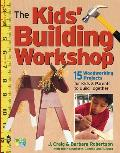 Kids Building Workshop 15 Woodworking Projects for Kids & Parents to Build Together