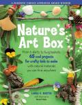 Natures Art Box From T Shirts to Twig Baskets 65 Cool Projects for Crafty Kids to Make with Natural Materials You Can Find Anywhere
