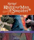 Never Knit Your Man a Sweater (Unless You've Got the Ring!)