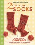 2 At A Time Socks The Secret of Knitting Two at Once on One Circular Needle