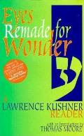 Eyes Remade for Wonder The Lawrence Kushner Reader