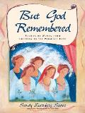 But God Remembered Stories of Women from Creation to the Promised Land