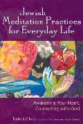 Jewish Meditation Practices for Everyday Life Awakening Your Heart Connecting with God