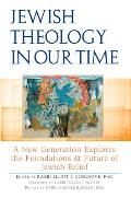Jewish Theology In Our Time A New Generation Explores The Foundations & Future Of Jewish Belief