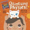 Baby Loves Quantum Physics! (Baby Loves Science #4)