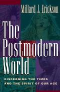 Postmodern World Discerning the Times & the Spirit of Our Age