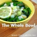 The Whole Bowl: Gluten-Free, Dairy-Free Soups & Stews