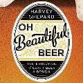 Oh Beautiful Beer: The Evolution of Craft Beer and Design