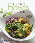 Great Bowls of Food One Bowl Meals Made with Healthy Grains Noodles Lean Proteins & Veggies
