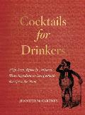 Cocktails for Drinkers Not Even Remotely Artisanal Three Ingredient Or Less Recipes That Get to the Point