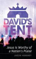 David's Tent: Jesus Is Worthy of a Nation's Praise