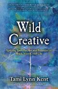 Wild Creative Igniting Your Passion & Potential in Work Home & Life