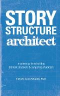 Story Structure Architect A Writers Guide to Building Dramatic Situations & Compelling Characters