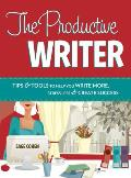 Productive Writer Tips & Tools to Help You Write More Stress Less & Create Success