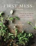 First Mess Cookbook Vibrant Plant Based Recipes to Eat Well Through the Seasons
