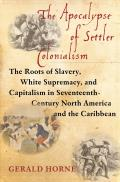 Apocalypse of Settler Colonialism The Roots of Slavery White Supremacy & Capitalism in 17th Century North America & the Caribbean
