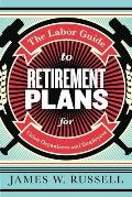 The Labor Guide to Retirement Plans: For Union Organizers and Employees