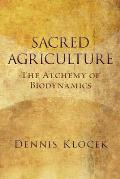 Sacred Agriculture The Alchemy of Biodynamics