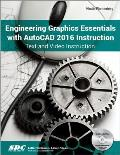 Engineering Graphics Essentials with AutoCAD 2016 Instruction Text & Video Instruction