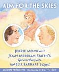 Aim for the Skies: Jerrie Mock and Joan Merriam Smith's Race to Complete Amelia Earhart's Quest