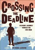 Crossing the Dead Line Stephens Journey Through the Civil War
