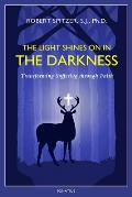 Light Shines on in the Darkness Transforming Suffering Through Faith