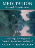 Meditation: A Complete Audio Guide: A Simple Eight Point Program for Translating Spiritual Ideals Into Daily Life
