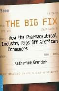 The Big Fix: How the Pharmaceutical Industry Rips Off American Consumers