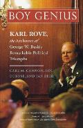 Boy Genius: Karl Rove, the Architect of George W. Bush's Remarkable Political Triumphs