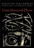 Cross-Shattered Christ: Meditations on the Seven Last Words