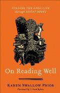 On Reading Well Finding the Good Life Through Great Books