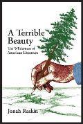 A TERRIBLE BEAUTY The Wilderness of American Literature