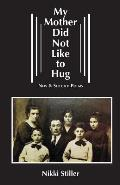 My Mother Did Not Like to Hug: New & Selected Poems