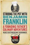 Stirring the Pot with Benjamin Franklin A Founding Fathers Culinary Adventures