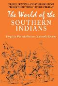 World of the Southern Indians: Tribes, Leaders, and Customs from Prehistoric Times to the Present