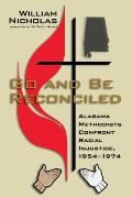 Go and Be Reconciled: Alabama Methodists Confront Racial Injustice, 1954-1974